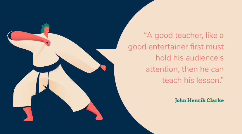 """A good teacher, like a good entertainer first must hold his audience's attention, then he can teach his lesson."" - John Henrik Clarke"