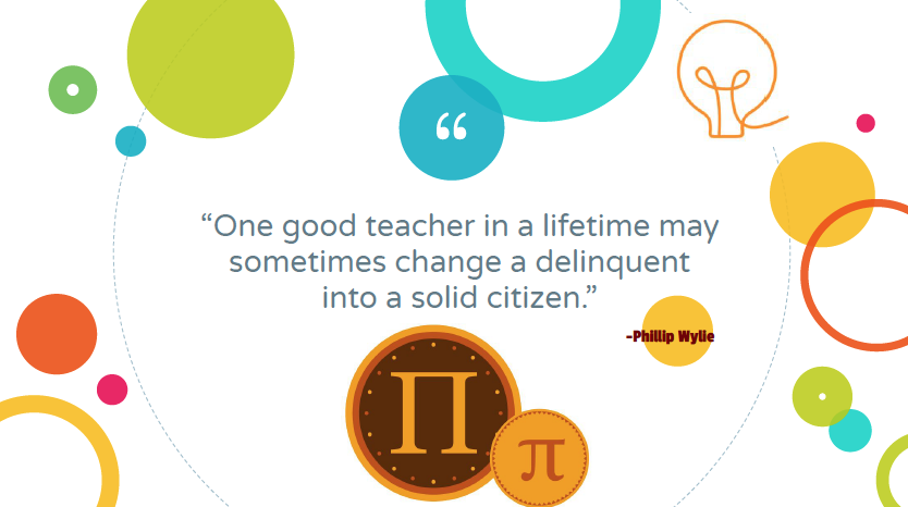 """One good teacher in a lifetime may sometimes change a delinquent into a solid citizen"" - Phillip Wylie"